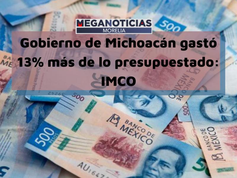 Gobierno de Michoacán gastó 13% más de lo presupuestado: Imco